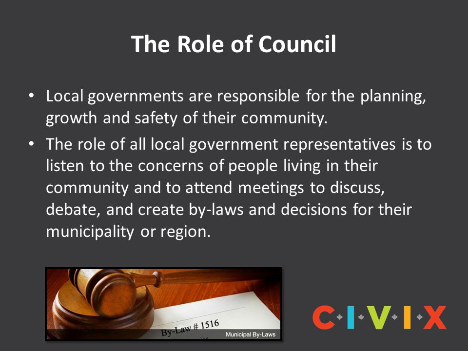 The Role of Council Local governments are responsible for the planning, growth and safety of their community.