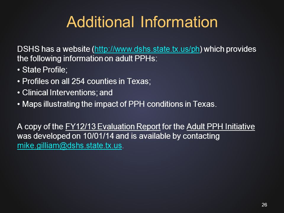 Additional Information DSHS has a website (  which provides the following information on adult PPHs:  State Profile; Profiles on all 254 counties in Texas; Clinical Interventions; and Maps illustrating the impact of PPH conditions in Texas.