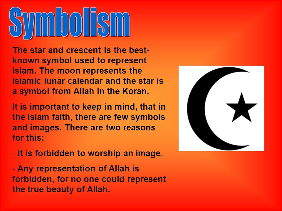 The star and crescent is the best- known symbol used to represent Islam.