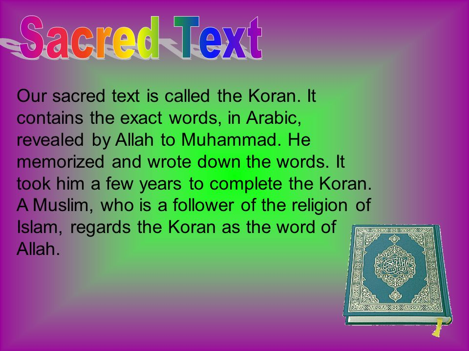 Our sacred text is called the Koran.