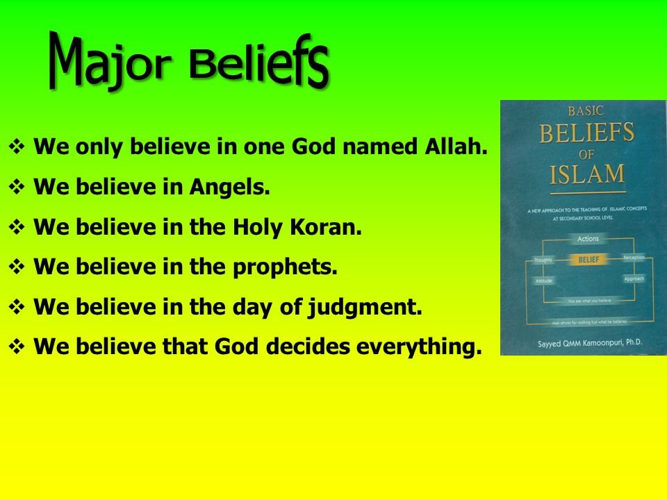   We only believe in one God named Allah.   We believe in Angels.