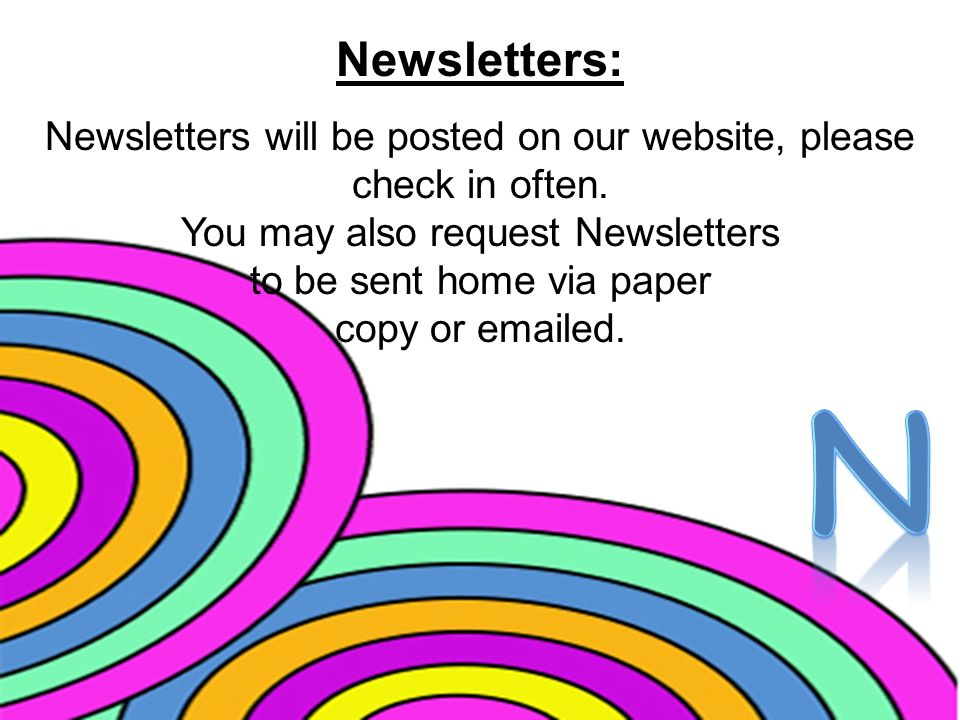 Newsletters: Newsletters will be posted on our website, please check in often.