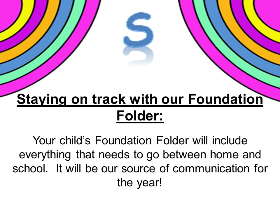 Staying on track with our Foundation Folder: Your child's Foundation Folder will include everything that needs to go between home and school.