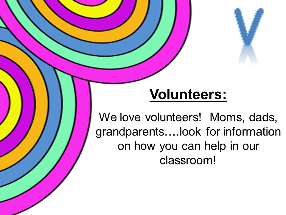 Volunteers: We love volunteers.
