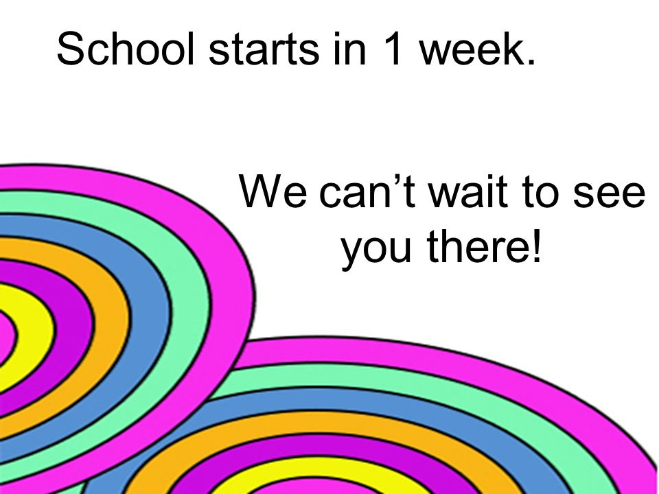 School starts in 1 week. We can't wait to see you there!