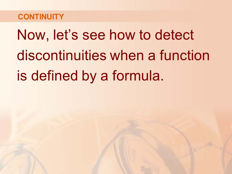 Now, let's see how to detect discontinuities when a function is defined by a formula. CONTINUITY