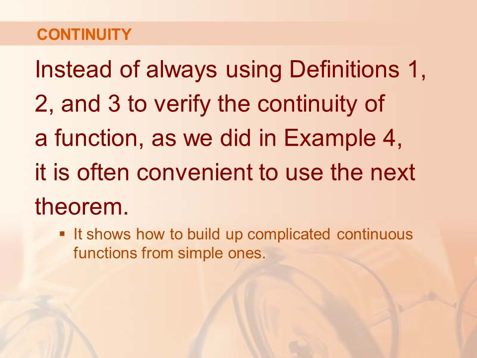 Instead of always using Definitions 1, 2, and 3 to verify the continuity of a function, as we did in Example 4, it is often convenient to use the next theorem.