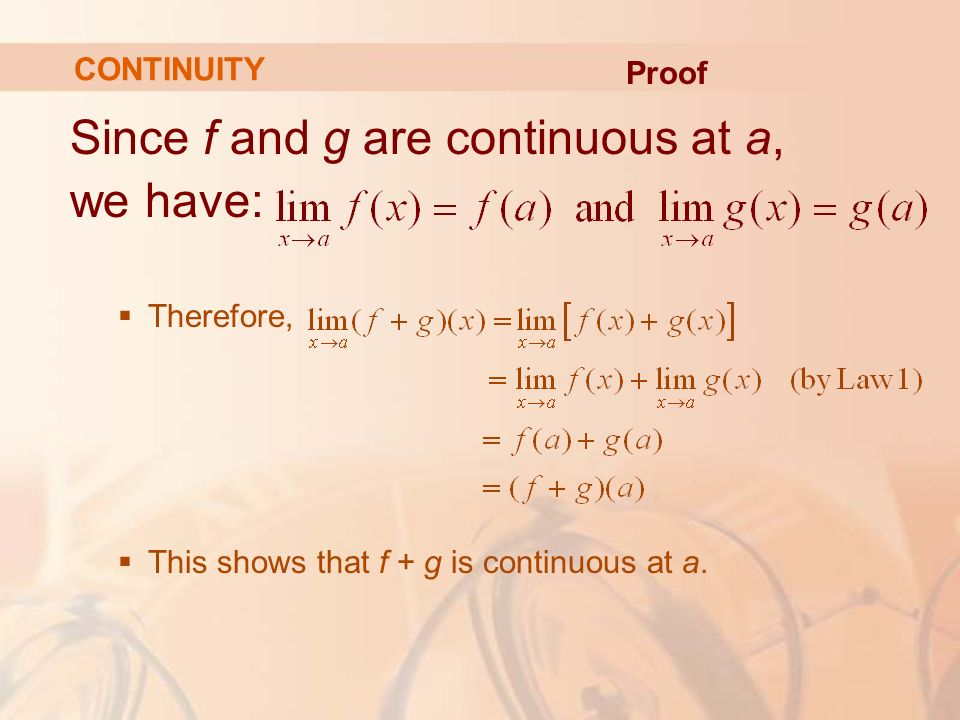 Since f and g are continuous at a, we have:  Therefore,  This shows that f + g is continuous at a.