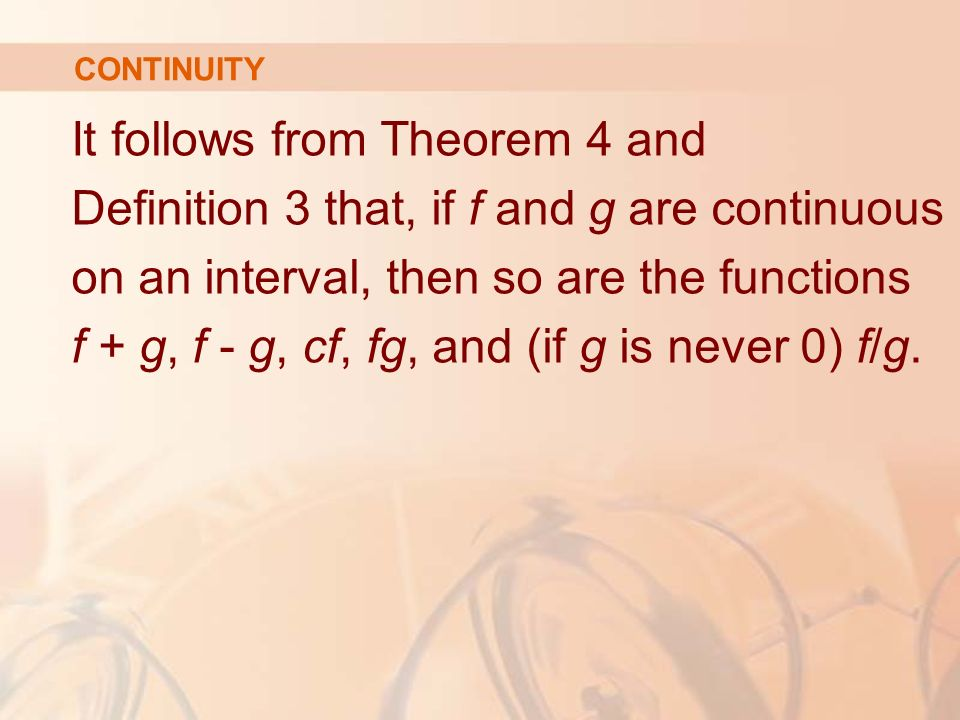 It follows from Theorem 4 and Definition 3 that, if f and g are continuous on an interval, then so are the functions f + g, f - g, cf, fg, and (if g is never 0) f/g.