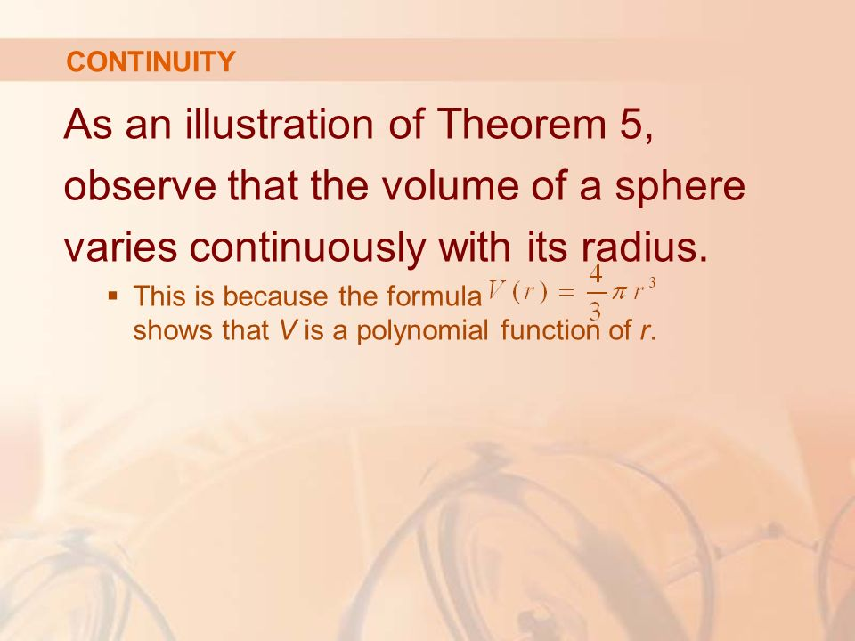 As an illustration of Theorem 5, observe that the volume of a sphere varies continuously with its radius.
