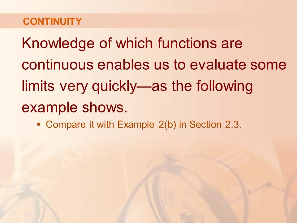 Knowledge of which functions are continuous enables us to evaluate some limits very quickly—as the following example shows.