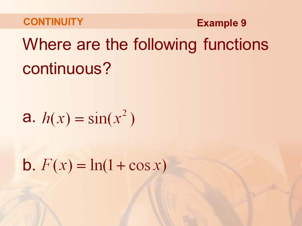 Where are the following functions continuous a. b. CONTINUITY Example 9