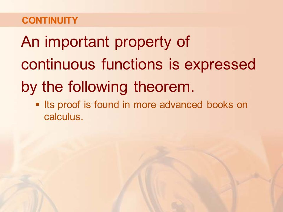 An important property of continuous functions is expressed by the following theorem.