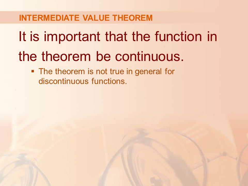 It is important that the function in the theorem be continuous.