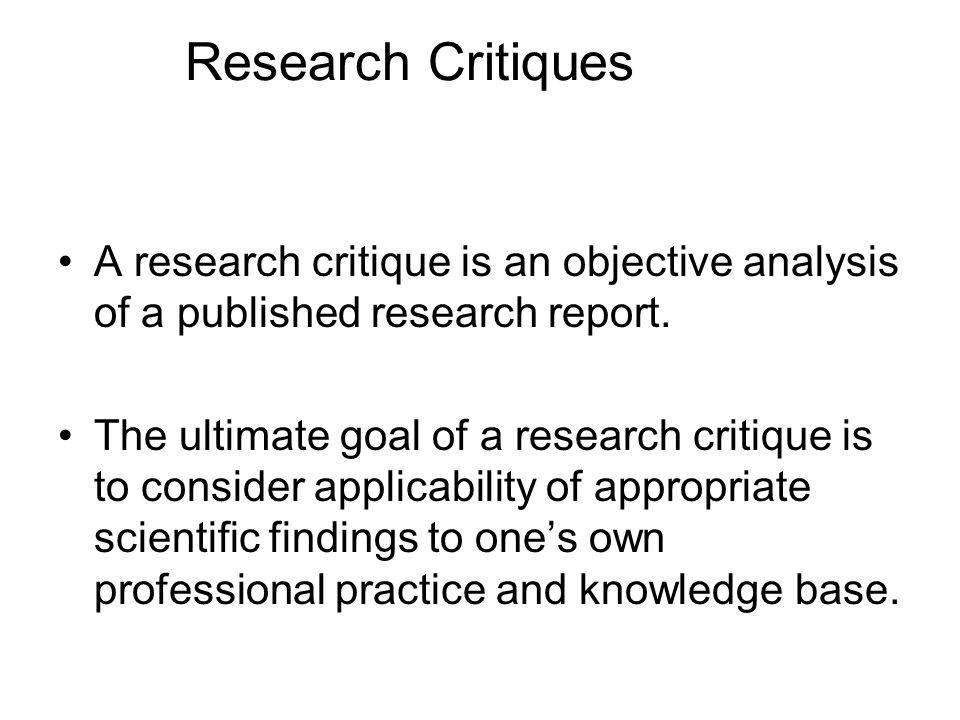 Research Critiques A research critique is an objective analysis of a published research report.