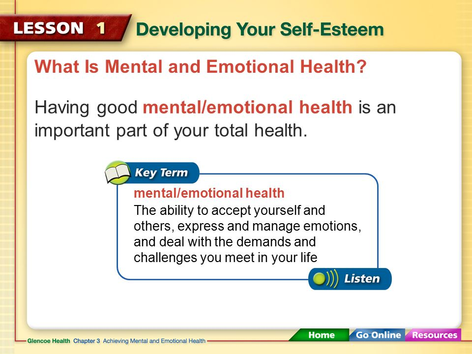 What is Mental and Emotional Health? Mental and emotional health helps you function effectively each day. Do you see yourself in a positive way? Are y