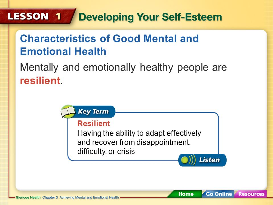Characteristics of Good Mental and Emotional Health Sense of Belonging Sense of Purpose Positive Outlook Self-Sufficiency Healthy Self-Esteem Feeling