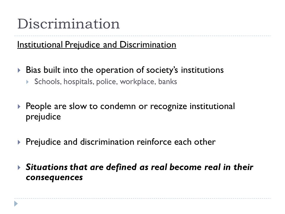Institutional Prejudice and Discrimination  Bias built into the operation of society's institutions  Schools, hospitals, police, workplace, banks 