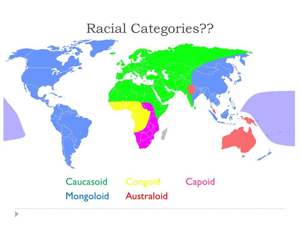 Racial Categories?? CaucasoidCongoidCapoid MongoloidAustraloid