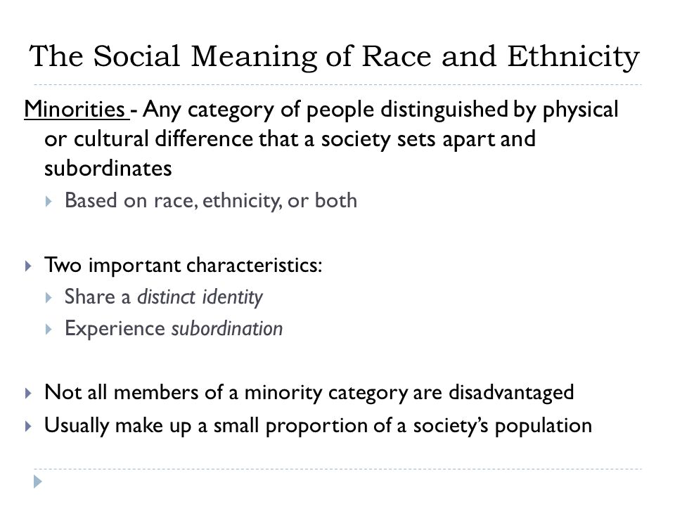 Minorities - Any category of people distinguished by physical or cultural difference that a society sets apart and subordinates  Based on race, ethni