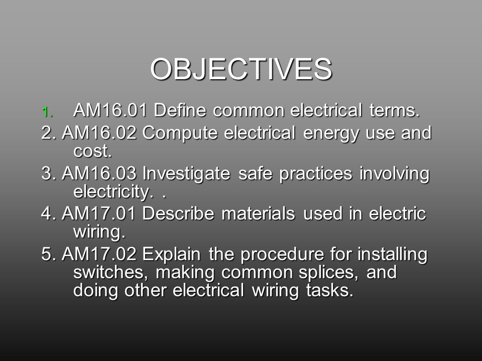 Electrical Principles and Wiring Materials. OBJECTIVES 1. AM16.01 ...