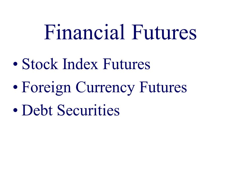 Financial Futures Stock Index Futures Foreign Currency Futures Debt Securities