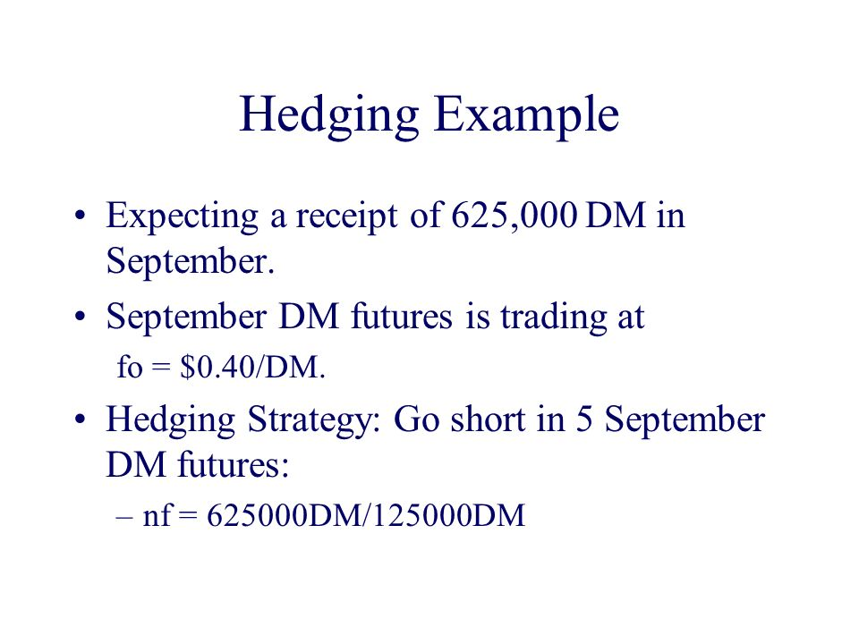 Hedging Example Expecting a receipt of 625,000 DM in September.