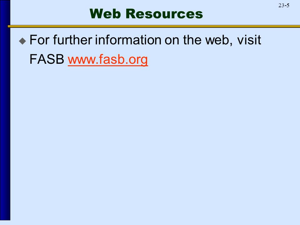 Web Resources  For further information on the web, visit FASB
