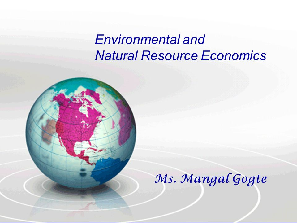 Environmental and Natural Resource Economics Ms. Mangal Gogte