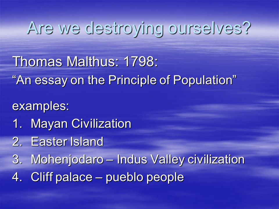 Are we destroying ourselves.