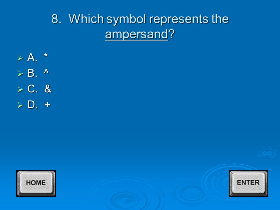 7. Which symbol represents the dash  A. --  B. (  C. &  D. %