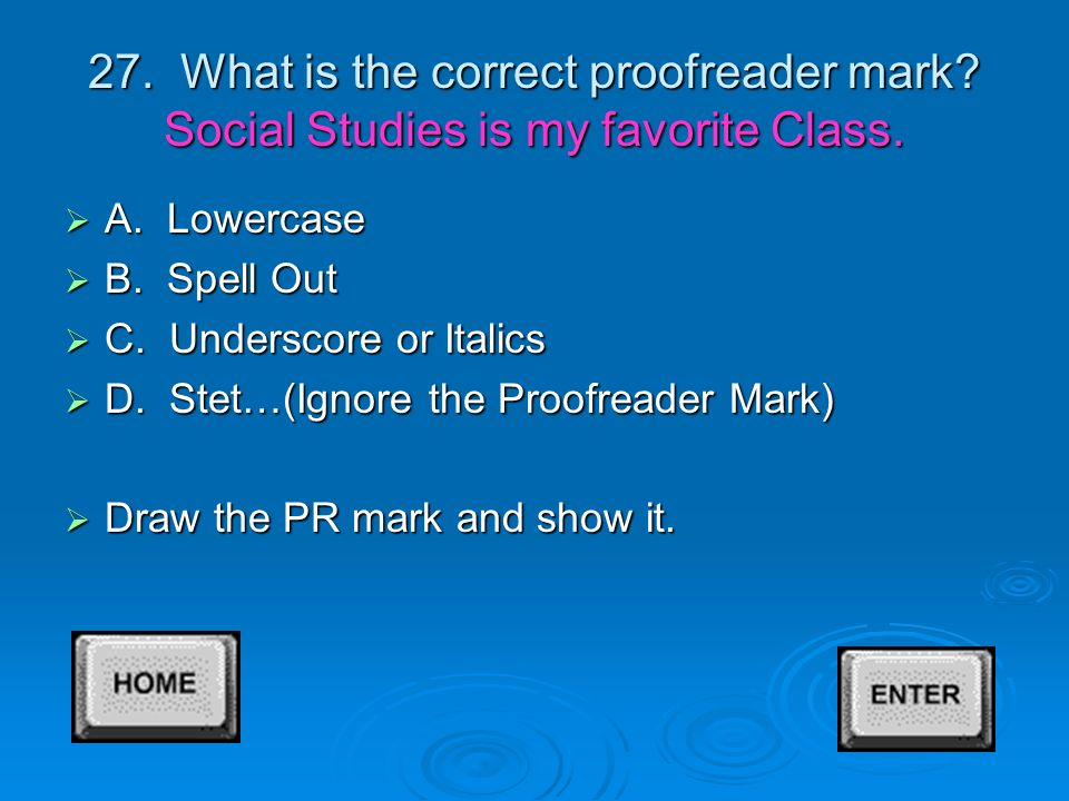26. What is the correct proofreaders' mark. Its a beautiful day.