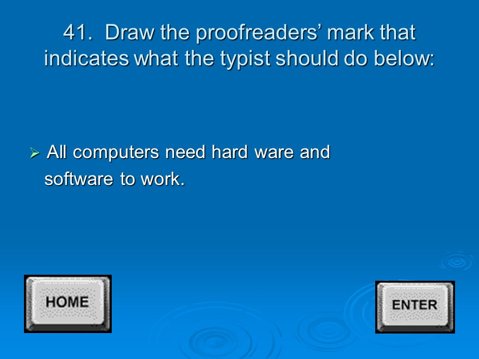 40. Draw the proofreaders' mark that means to delete