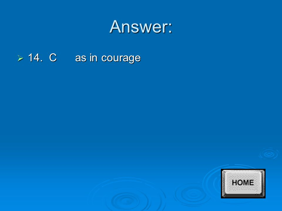 Answer:  13. C as in Courage
