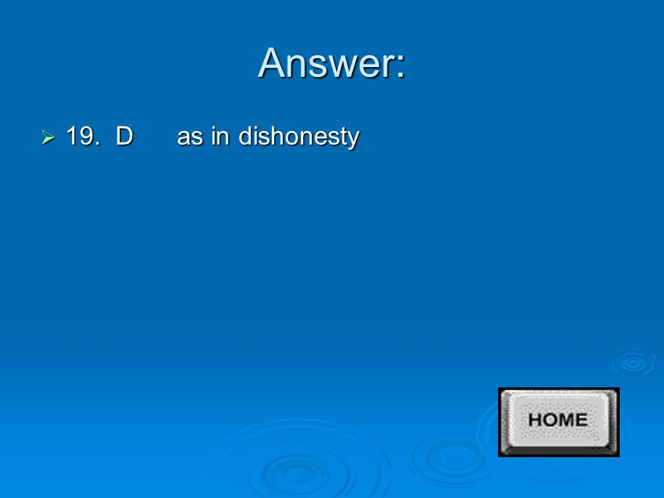Answer:  18. D as in dishonesty