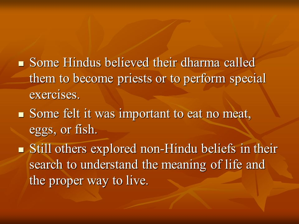 Some Hindus believed their dharma called them to become priests or to perform special exercises.