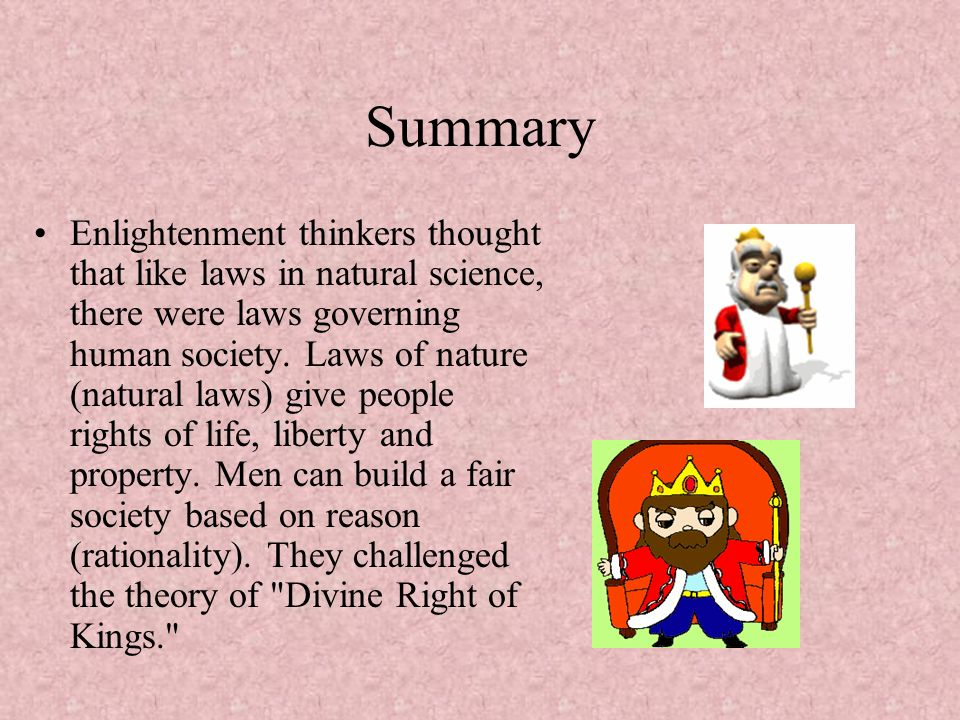 Summary Enlightenment thinkers thought that like laws in natural science, there were laws governing human society.