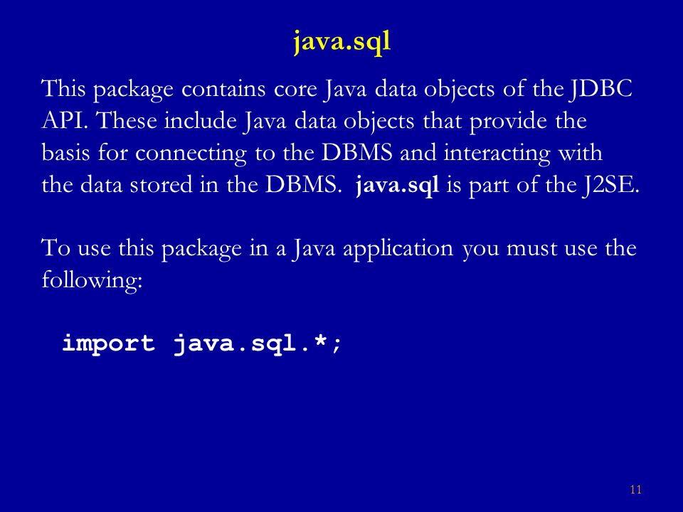 11 java.sql This package contains core Java data objects of the JDBC API.