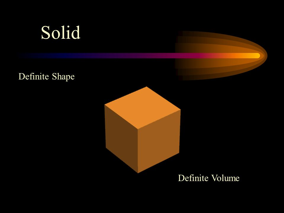 Solid Definite Shape Definite Volume
