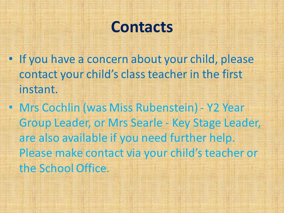 Contacts If you have a concern about your child, please contact your child's class teacher in the first instant.