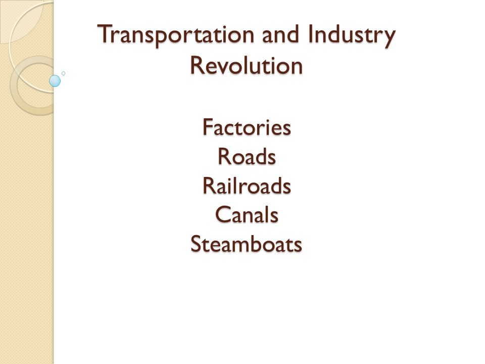 Transportation and Industry Revolution Factories Roads Railroads Canals Steamboats
