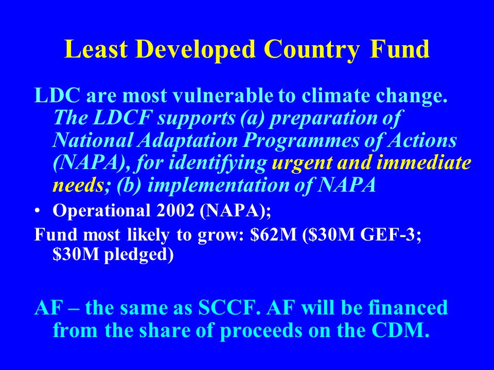 Least Developed Country Fund LDC are most vulnerable to climate change.