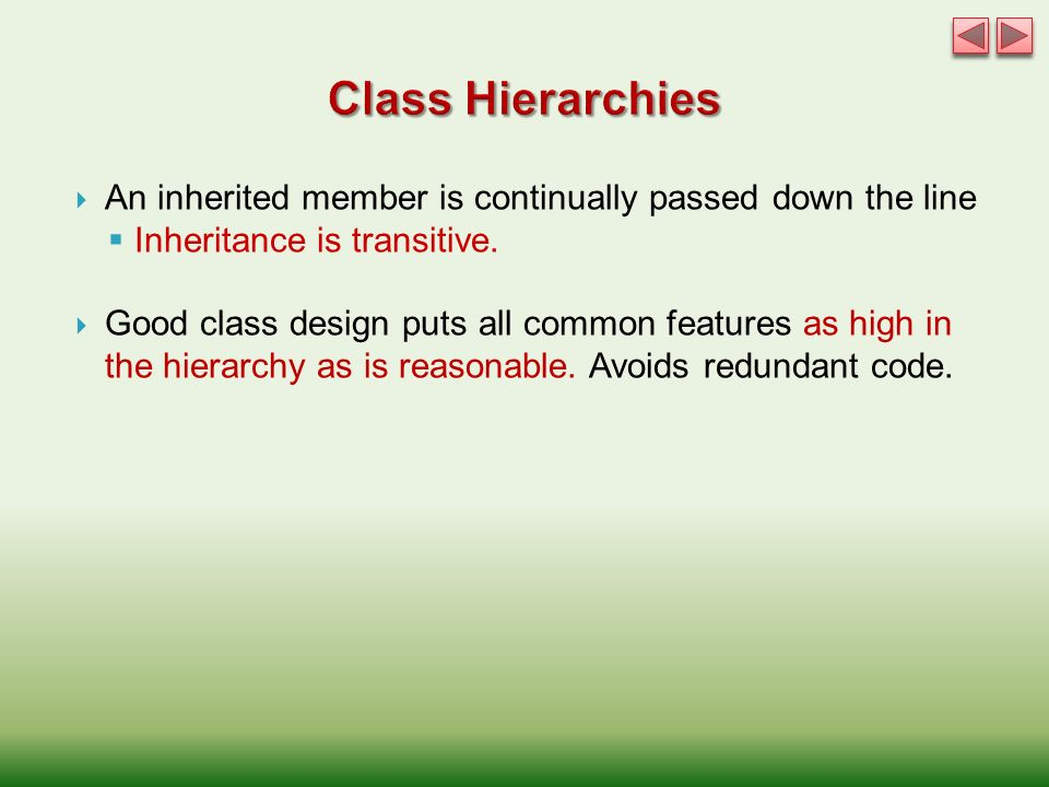  An inherited member is continually passed down the line  Inheritance is transitive.