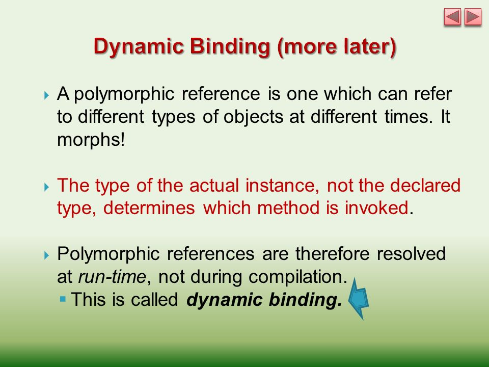  A polymorphic reference is one which can refer to different types of objects at different times.