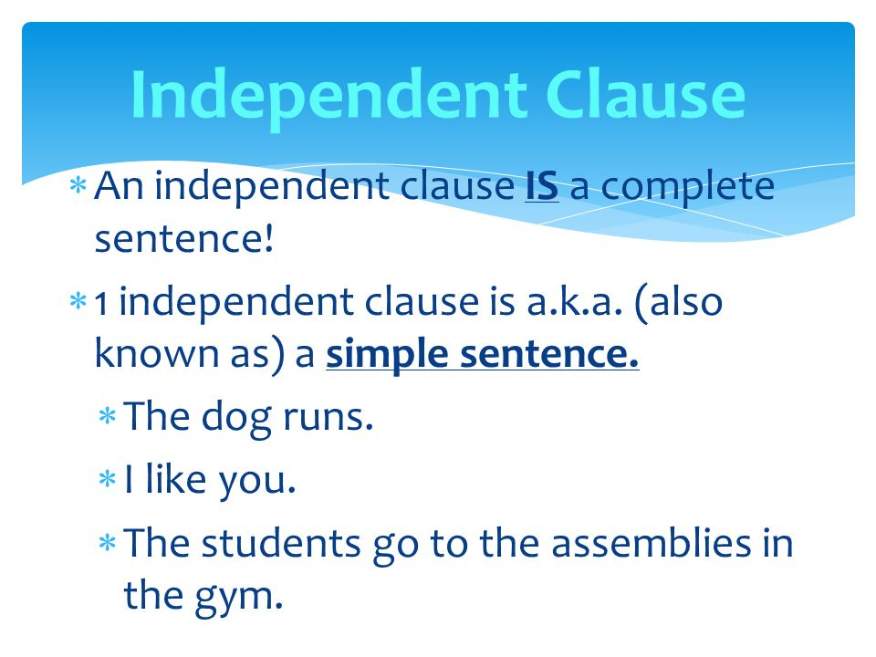  An independent clause IS a complete sentence.  1 independent clause is a.k.a.