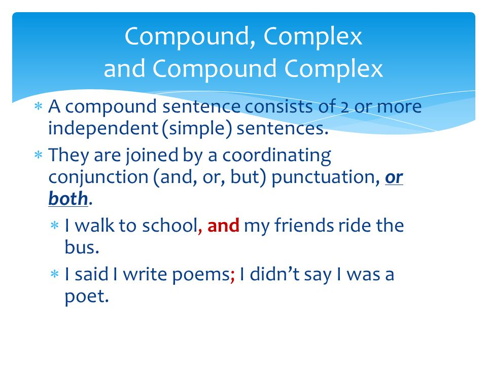  A compound sentence consists of 2 or more independent (simple) sentences.