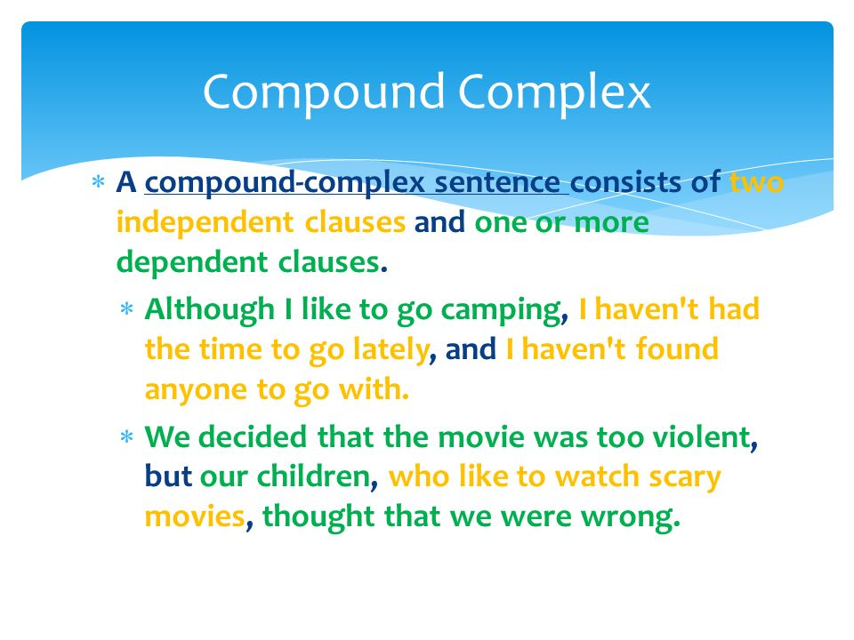  A compound-complex sentence consists of two independent clauses and one or more dependent clauses.