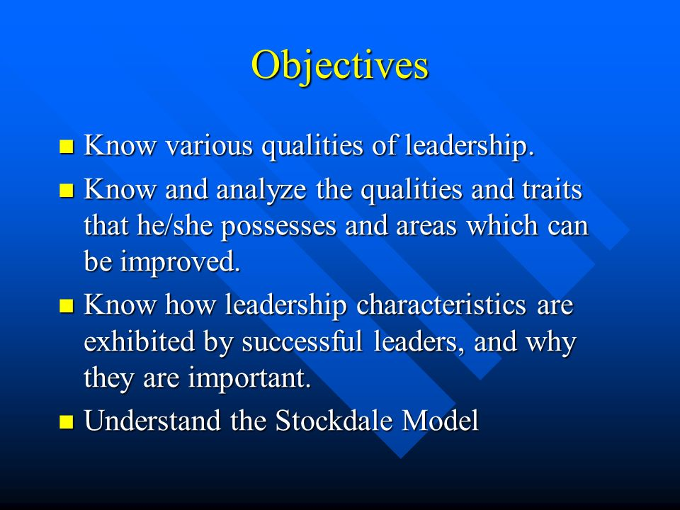 Objectives Know various qualities of leadership. Know various qualities of leadership.