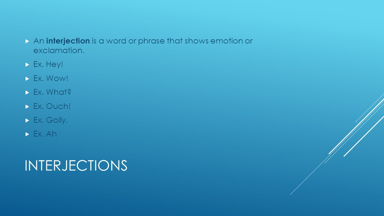 INTERJECTIONS  An interjection is a word or phrase that shows emotion or exclamation.