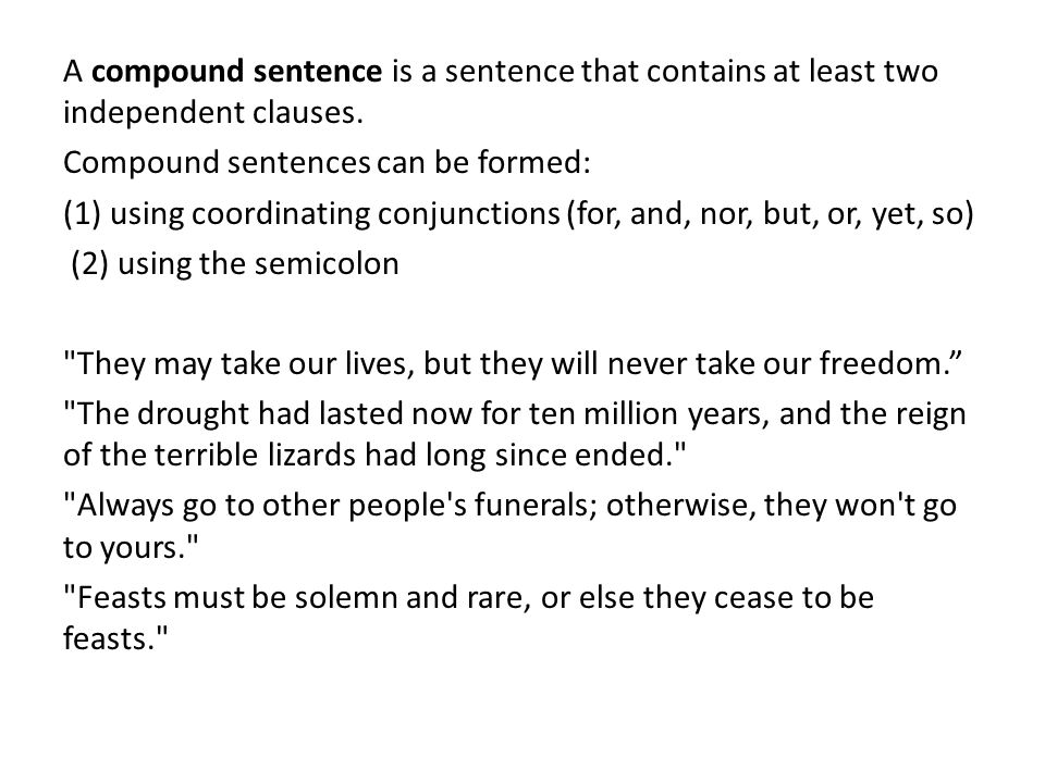 A compound sentence is a sentence that contains at least two independent clauses.